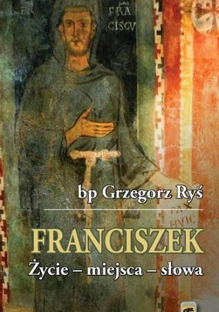 Franciszek. Życie - miejsca - słowa Grzegorz Ryś