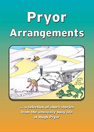 Pryor Arrangements: A selection of short stories from Hugh Pryor Hugh Pryor