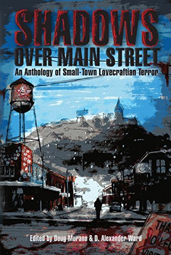 Shadows Over Main Street: An Anthology of Small-Town Lovecraftian Terror  by  Doug Murano