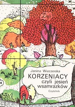 Korzeniacy czyli Jesień wsamrazków  by  Janina Wieczerska