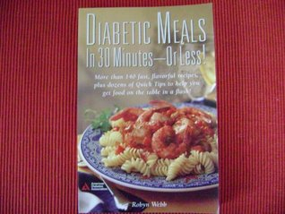 Diabetic Meals in 30 Minutes or Less!  by  Robyn Webb