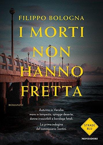 I morti non hanno fretta: La prima indagine del commissario Santini  by  Filippo Bologna