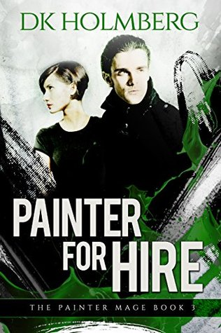 Painter For Hire (The Painter Mage Book 3) D.K. Holmberg