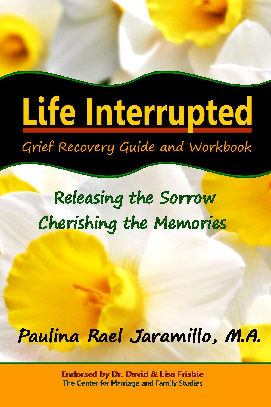 Life Interrupted: Grief Recovery Guide and Workbook Paulina Rael Jaramillo