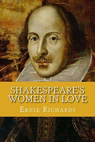 Shakespeares Women In Love: The women characters in Shakespeares plays Ernie Richards
