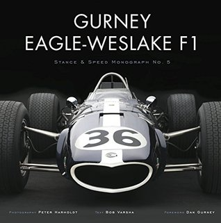 Gurney Eagle-Weslake F1: Stance & Speed Monograph Series No. 5  by  Bob Varsha