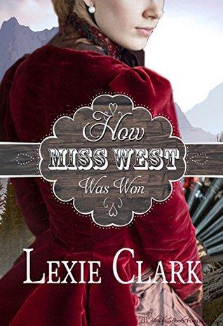 How Miss West Was Won Lexie Clark