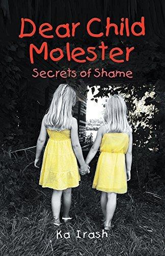 Dear Child Molester: Secrets of Shame  by  Ka Irash
