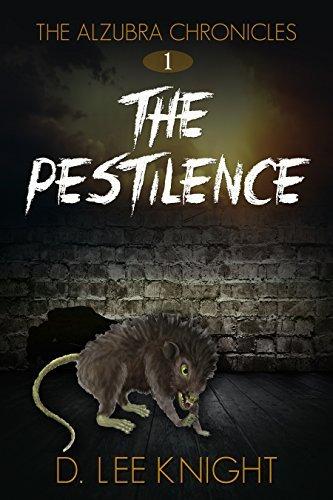 The Pestilence (The Alzubra Chronicles Book 1) D. Lee Knight