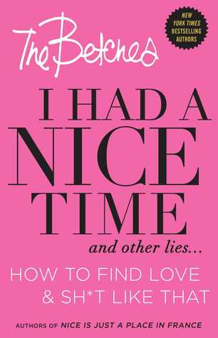 I Had a Nice Time And Other Lies...: How to find love & sh*t like that  by  The Betches