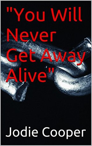 You Will Never Get Away Alive  by  Jodie Cooper