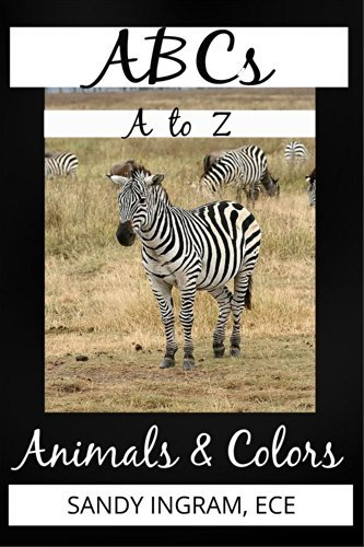 ABCs, Animals, and Colors for Preschoolers: Alphabet Animal Book and Numbers C.   Ingram