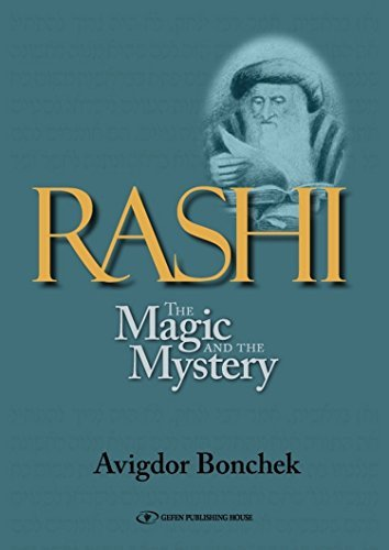 Rashi: The Magic and the Mystery: Keys to Unlocking Rashis Unique Torah Commentary  by  Dr. Avigdor Bonchek