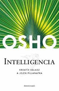 Intelligencia - Kreatív válasz a jelen pillanatra  by  Osho