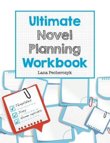 Ultimate Novel Planning Workbook: Worksheets for the Writer Pecherczyk Lana