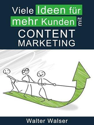 Neue Ideen für mehr Kunden mit Content Marketing Walter Walser