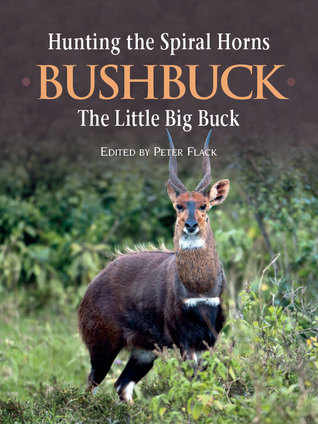 Hunting the Spiral Horns - Bushbuck, the Little Big Buck  by  Peter Flack