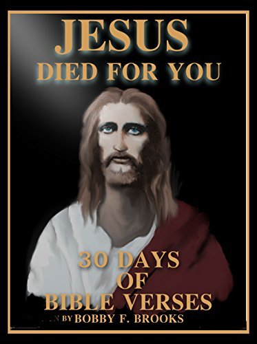 JESUS DIED FOR YOU: 30 DAYS OF BIBLE VERSES  by  Bobby F. Brooks