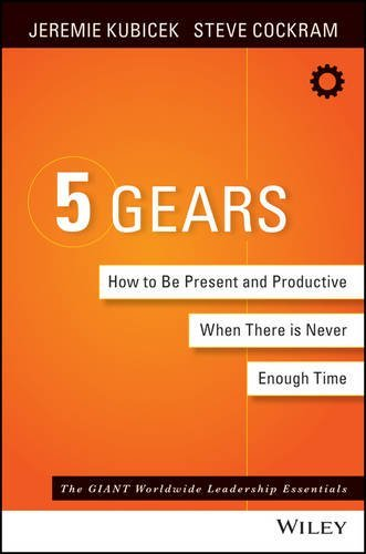 5 Gears: How to Be Present and Productive When There Is Never Enough Time Jeremie Kubicek