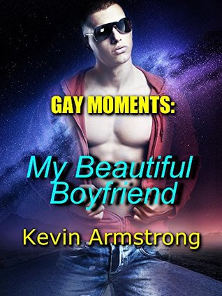 GAY MOMENTS: My Beautiful Boyfriend: A Gay First Time Romance  by  Kevin Armstrong