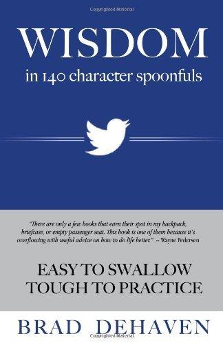 Wisdom in 140 character spoonfuls Brad DeHaven
