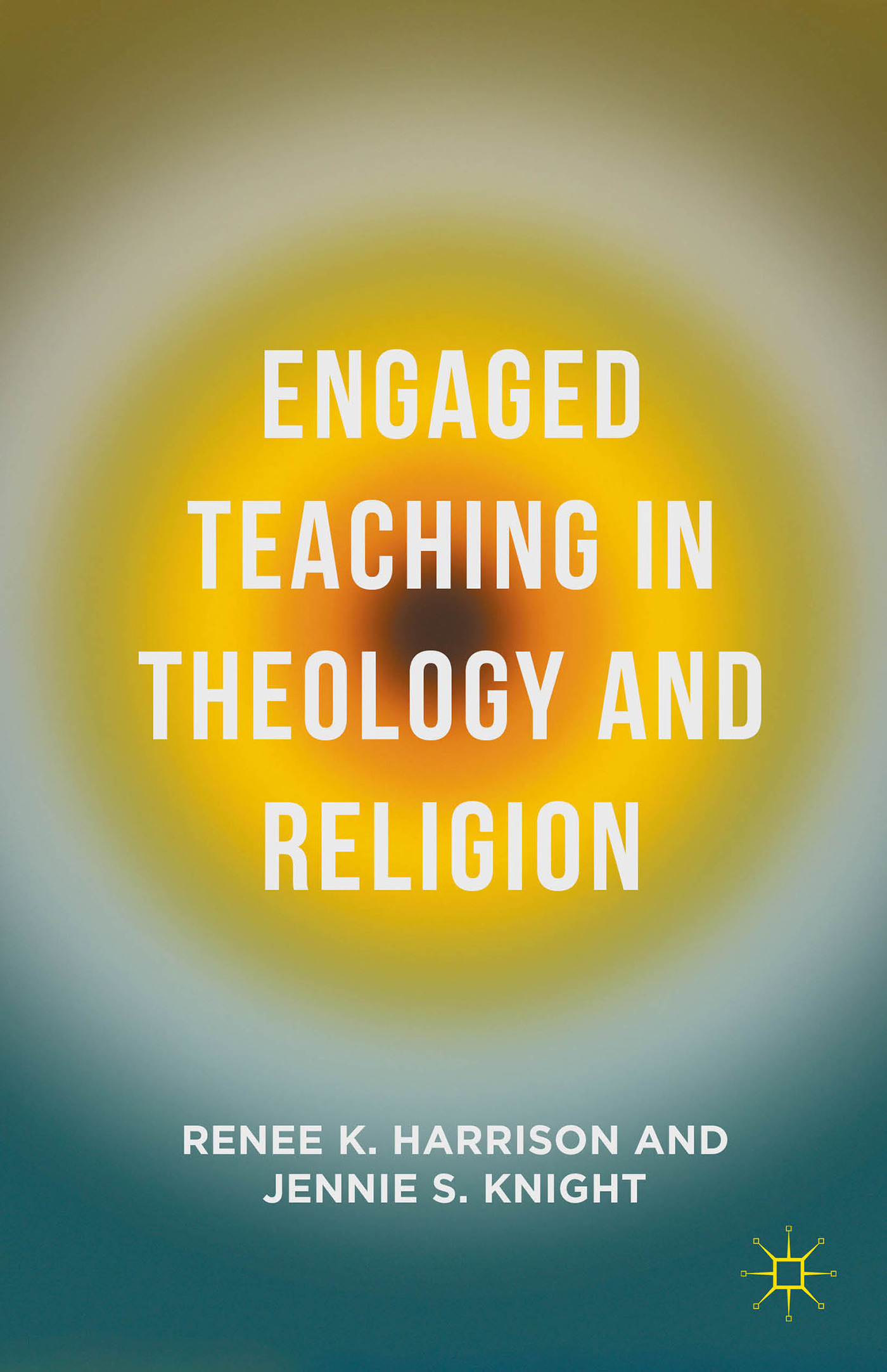 Engaged Teaching in Theology and Religion  by  Renee K. Harrison