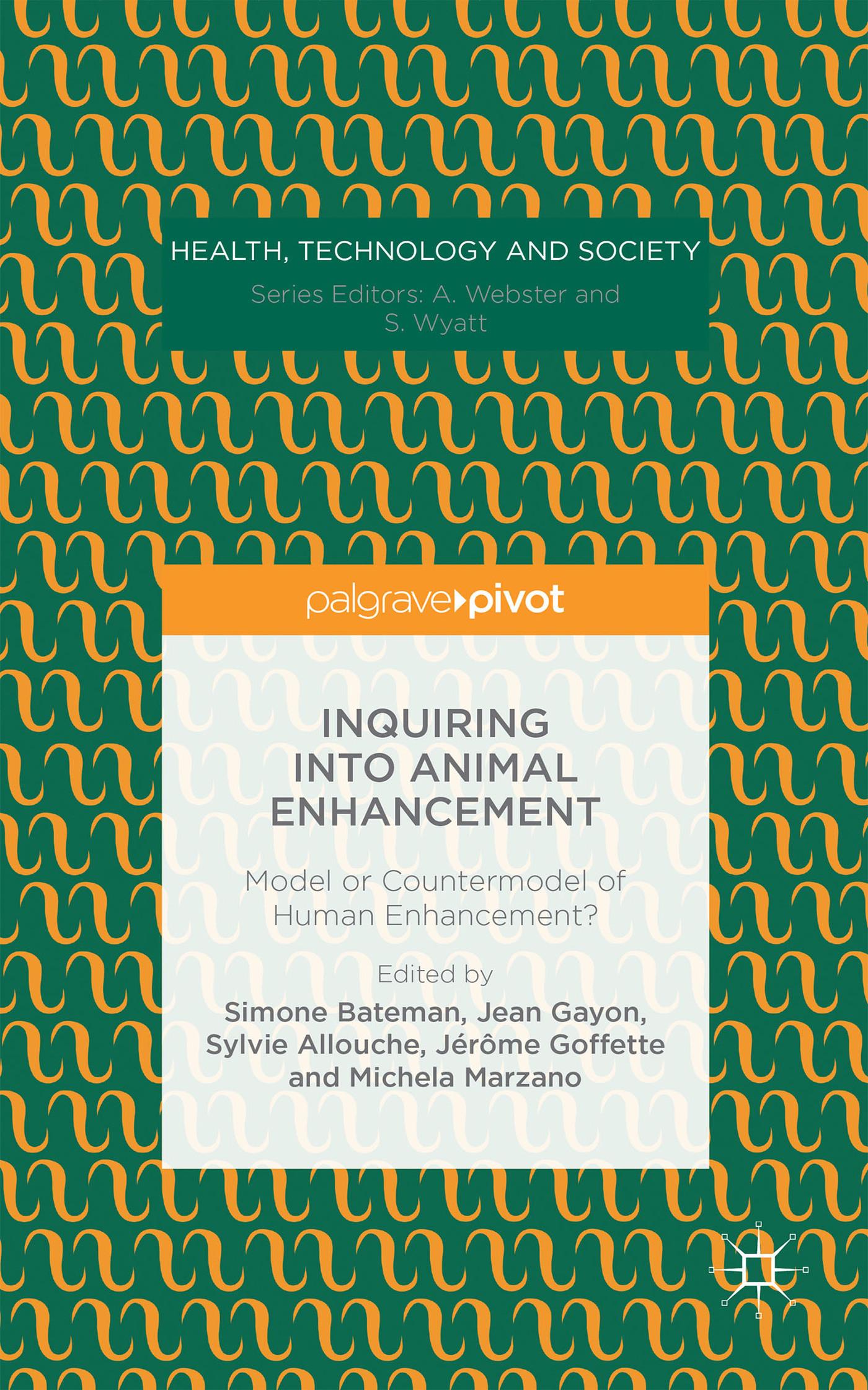 Inquiring into Animal Enhancement: Model or Countermodel of Human Enhancement?  by  Simone Bateman
