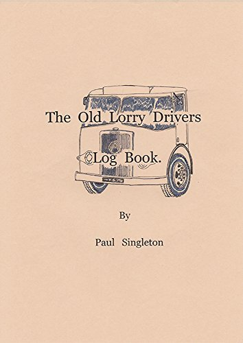 The Old Lorry Drivers Log Book.  by  Paul Singleton