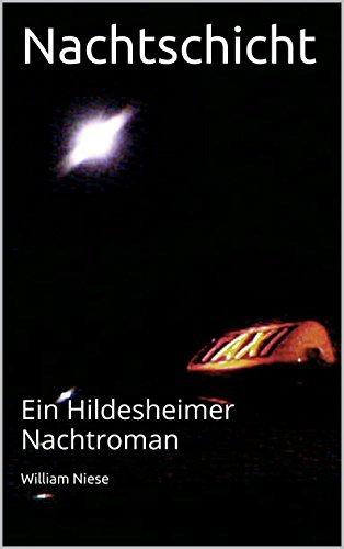 Nachtschicht: Ein Hildesheimer Nachtroman William Niese