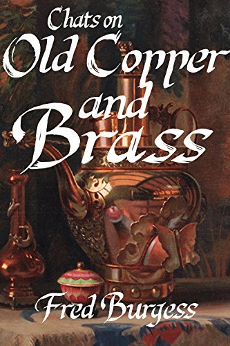 Chats on Old Copper and Brass Fred W. Burgess