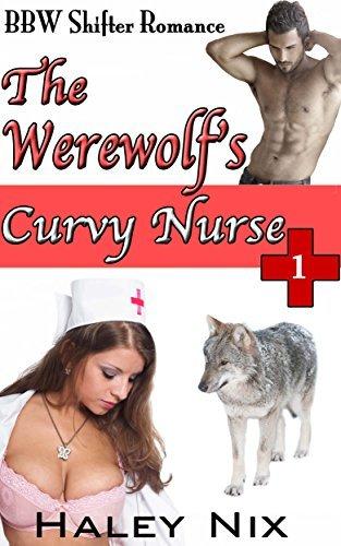 The Werewolfs Curvy Nurse, Part 1 Haley Nix