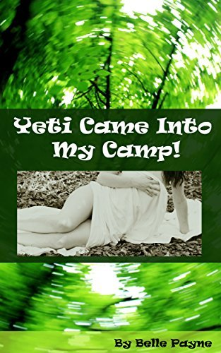 Yeti Came Into My Camp: (Shifter, Yeti, Paranormal, Taboo)  by  Belle Payne