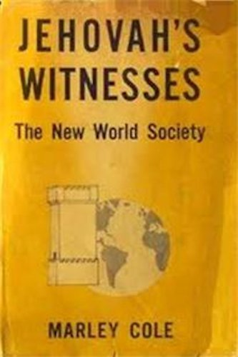 JEHOVAHS WITNESSES THE NEW WORLD SOCIETY  by  Marley Cole