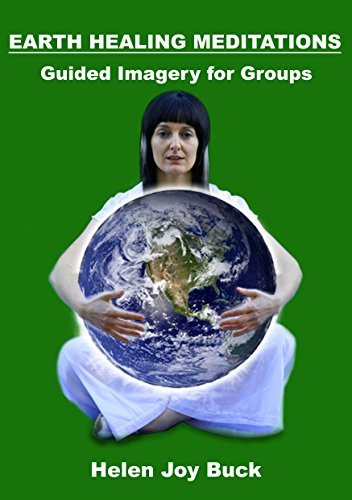 Earth Healing Meditations: Guided Imagery for Groups  by  Helen Joy Buck