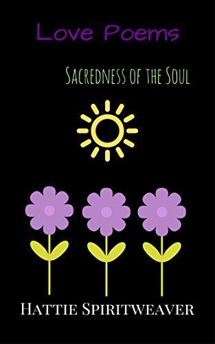 Love Poems: Sacredness of the Soul  by  Hattie Spiritweaver