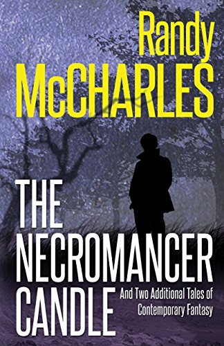 Necromancer Candle, The: And Two Additional Tales of Contemporary Fantasy Randy McCharles