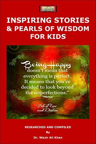INSPIRING STORIES AND PEARLS OF WISDOM FOR KIDS Wazir (Dr) Khan