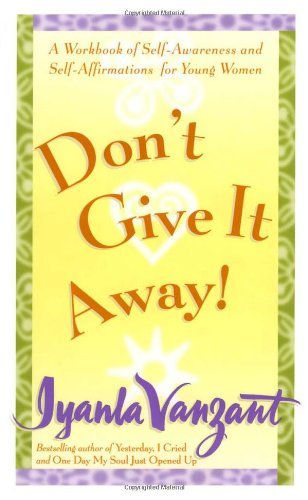 Dont Give It Away!: A Workbook of Self-Awareness and Self-Affirmations for Young Women  by  Iyanla Vanzant