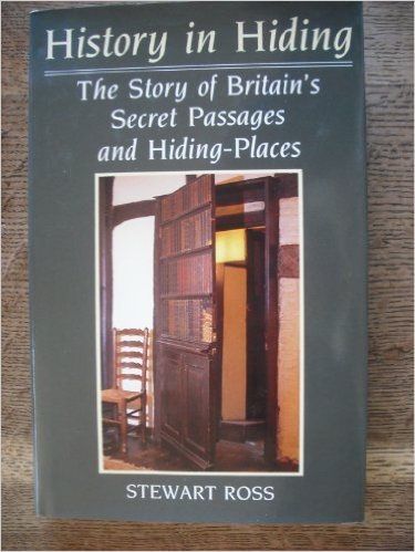 History in Hiding: The Story of Britains Secret Passages and Hiding-Places Stewart Ross