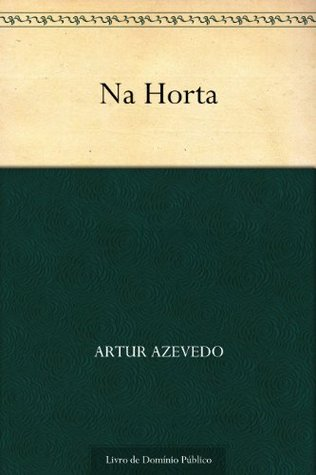 Na Horta  by  Artur Azevedo