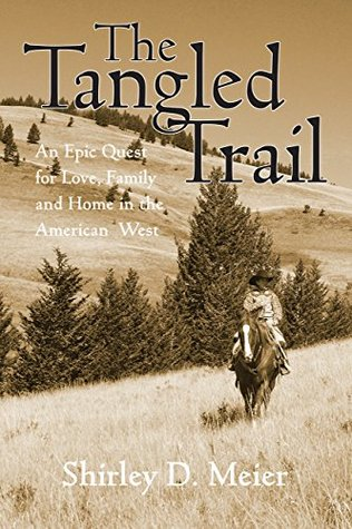 The Tangled Trail: An Epic Quest For Love, Family And Home In The American West  by  Shirley D. Meier