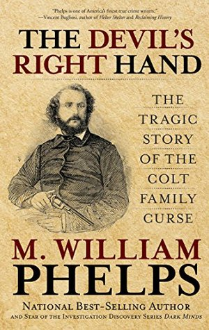 Devils Right Hand: The Tragic Story of the Colt Family Curse M. William Phelps