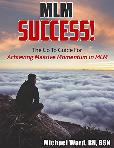MLM Success: The Ultimate Guide to Get Your MLM Business Off The Ground Michael Ward