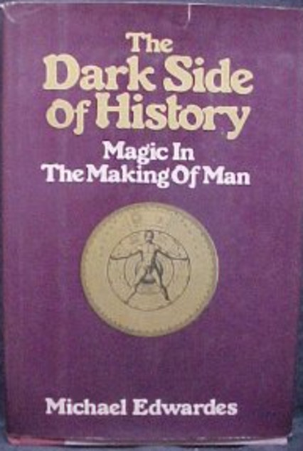 The Dark Side Of History: Magic In The Making Of Man  by  Michael Edwardes