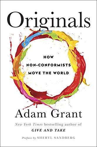 Originals: How Nonconformists Move the World Adam M. Grant