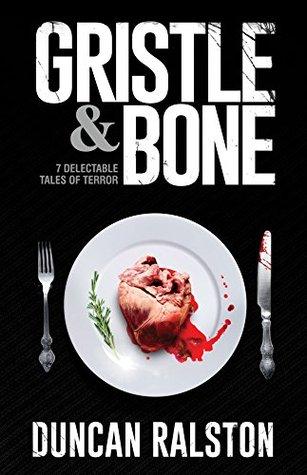 Gristle & Bone  by  Duncan Ralston