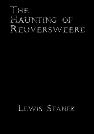 The Haunting of Reuversweerd  by  Lewis Stanek
