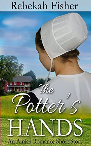 Amish Romance: The Potters Hands: A Sweet, Clean Amish Romance Story  by  Rebekah Fisher