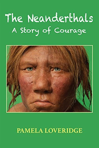 The Neanderthals: A Story of Courage Pamela Loveridge