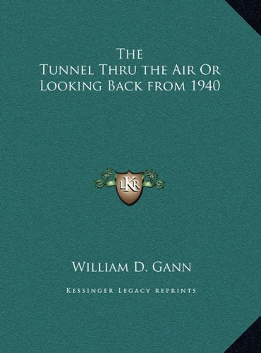The Tunnel Thru the Air Or Looking Back from 1940 William D. Gann